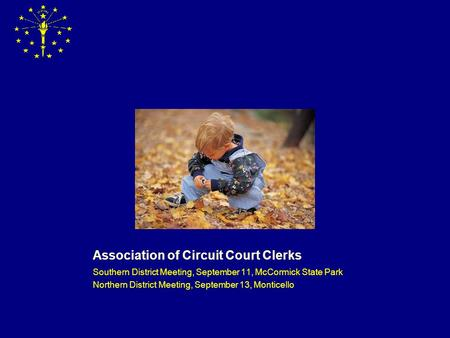 Association of Circuit Court Clerks Southern District Meeting, September 11, McCormick State Park Northern District Meeting, September 13, Monticello.