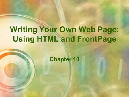 Writing Your Own Web Page: Using HTML and FrontPage Chapter 10.