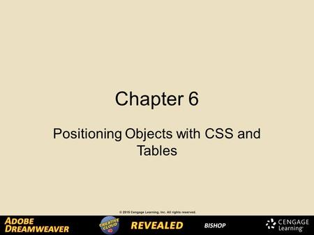 Chapter 6 Positioning Objects with CSS and Tables.