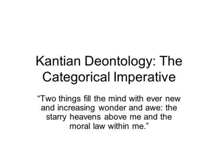 phil kant deontology Phil – 10 into to philosophy lecture 13 - kant kant's deontology• deontology falls within the domain of moral theories that guide and assess our.