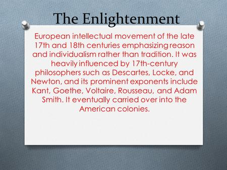 The Enlightenment European intellectual movement of the late 17th and 18th centuries emphasizing reason and individualism rather than tradition. It was.