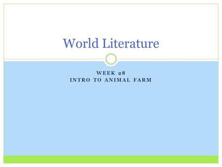 WEEK 28 INTRO TO ANIMAL FARM World Literature. Do Now: Monday, March 16 th 2015 Welcome to another 5-Day Week! At a Level 0: On your Animal Farm Pre-Reading.