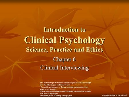 Introduction to Clinical Psychology Science, Practice and Ethics Chapter 6 Clinical Interviewing This multimedia product and its contents are protected.