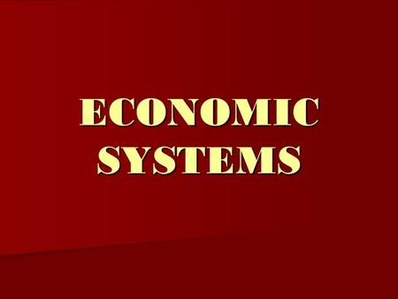 ECONOMIC SYSTEMS. Throughout history, people have organized economic systems to meet their wants and needs. In the study of economics, people must make.