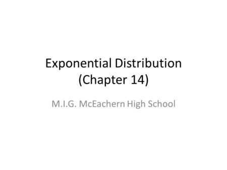 Exponential Distribution (Chapter 14) M.I.G. McEachern High School.