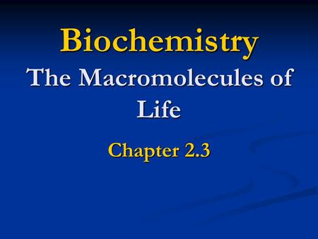 Biochemistry The Macromolecules of Life Chapter 2.3.