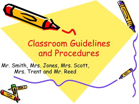 Classroom Guidelines and Procedures Mr. Smith, Mrs. Jones, Mrs. Scott, Mrs. Trent and Mr. Reed.