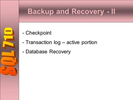 Backup and Recovery - II - Checkpoint - Transaction log – active portion - Database Recovery.
