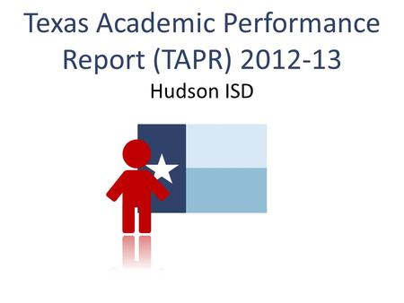 Texas Academic Performance Report (TAPR) 2012-13 Hudson ISD.