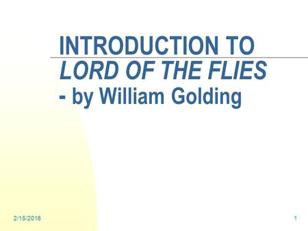 2/15/20161 INTRODUCTION TO LORD OF THE FLIES - by William Golding.