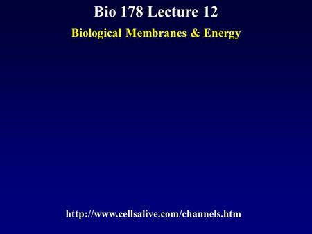 Bio 178 Lecture 12 Biological Membranes & Energy