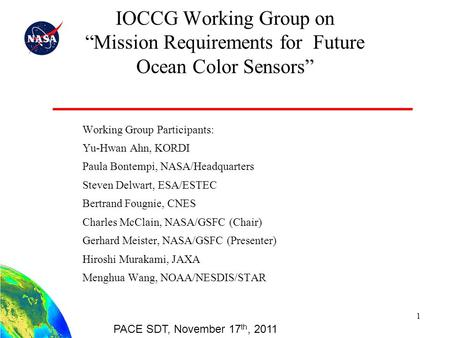 "IOCCG Working Group on ""Mission Requirements for Future Ocean Color Sensors"" Working Group Participants: Yu-Hwan Ahn, KORDI Paula Bontempi, NASA/Headquarters."