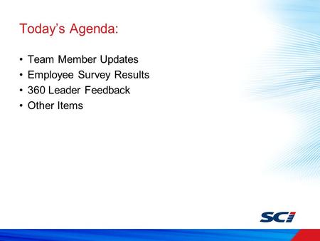 Today's Agenda: Team Member Updates Employee Survey Results 360 Leader Feedback Other Items.