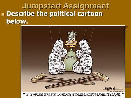 Jumpstart Assignment Describe the political cartoon below. Describe the political cartoon below.