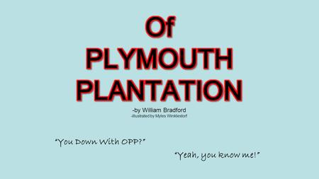 """You Down With OPP?"" ""Yeah, you know me!"". The Pilgrims held to a strict work ethic. They believed the devil finds work for idle hands. In England,"