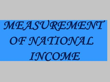 PREVIEW PART I: MEANING OF NATIONAL INCOME PART II: PHASES OF CIRCULAR FLOW OF INCOME PART III: METHODS OF CALCULATING NATIONAL INCOME.