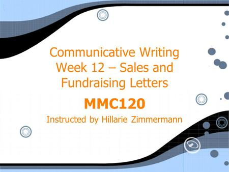 Communicative Writing Week 12 – Sales and Fundraising Letters MMC120 Instructed by Hillarie Zimmermann MMC120 Instructed by Hillarie Zimmermann.