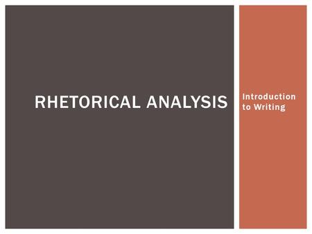 Introduction to Writing RHETORICAL ANALYSIS.  1) Claim  2) Context  3) Evidence  4) Connection FOUR-STEP PROCESS FOR WRITING: