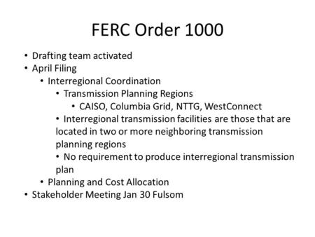 FERC Order 1000 Drafting team activated April Filing Interregional Coordination Transmission Planning Regions CAISO, Columbia Grid, NTTG, WestConnect Interregional.