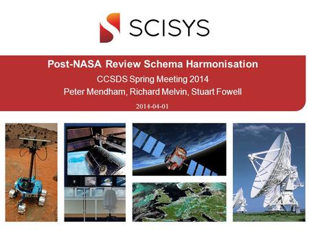 2014-04-01 Post-NASA Review Schema Harmonisation CCSDS Spring Meeting 2014 Peter Mendham, Richard Melvin, Stuart Fowell.