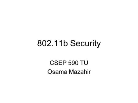 802.11b Security CSEP 590 TU Osama Mazahir. Introduction Packets are sent out into the air for anyone to receive Eavesdropping is a much larger concern.