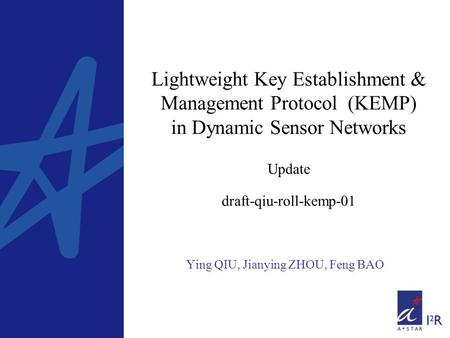 Lightweight Key Establishment & Management Protocol (KEMP) in Dynamic Sensor Networks Update draft-qiu-roll-kemp-01 Ying QIU, Jianying ZHOU, Feng BAO.