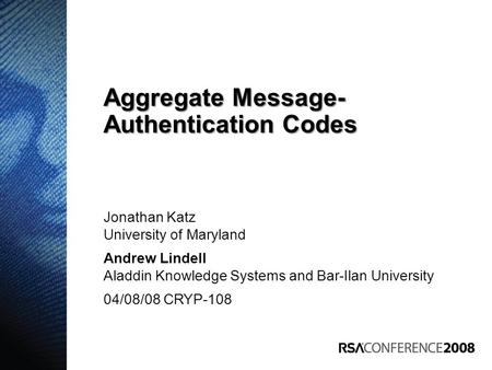 Jonathan Katz University of Maryland Andrew Lindell Aladdin Knowledge Systems and Bar-Ilan University 04/08/08 CRYP-108 Aggregate Message- Authentication.
