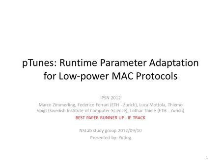 PTunes: Runtime Parameter Adaptation for Low-power MAC Protocols IPSN 2012 Marco Zimmerling, Federico Ferrari (ETH - Zurich), Luca Mottola, Thiemo Voigt.