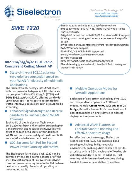 802.11a/b/g/n/ac Dual Radio Concurrent Ceiling Mount AP The Siselectron Technology SWE-1220 equips with two powerful independent RF interfaces that support.