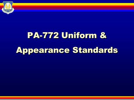 PA-772 Uniform & Appearance Standards. Issued Uniform Uniform for Males Dark Blue Jacket & Trousers Light Blue, Long-Sleeved Shirt Dark Blue tie Service.