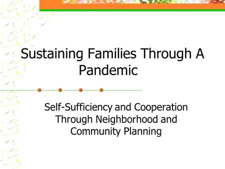 Sustaining Families Through A Pandemic Self-Sufficiency and Cooperation Through Neighborhood and Community Planning.