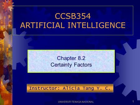 UNIVERSITI TENAGA NASIONAL 1 CCSB354 ARTIFICIAL INTELLIGENCE Chapter 8.2 Certainty Factors Chapter 8.2 Certainty Factors Instructor: Alicia Tang Y. C.