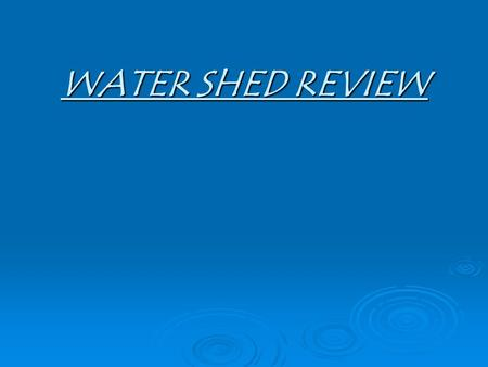 "WATER SHED REVIEW. Surface Water Drainage System – Streams flowing into larger streams and rivers, forming a ""Treelike"" pattern."