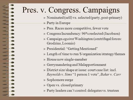 Pres. v. Congress. Campaigns »Nominated (self) vs. selected (party, post-primary) »Party in Europe »Pres. Races more competitive, fewer vote »Congress.