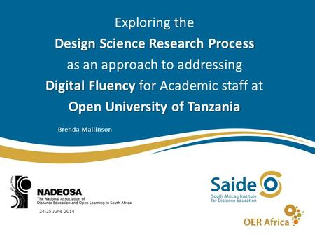 Exploring the Design Science Research Process as an approach to addressing Digital Fluency for Academic staff at Open University of Tanzania Brenda Mallinson.
