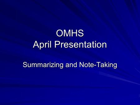 OMHS April Presentation Summarizing and Note-Taking.