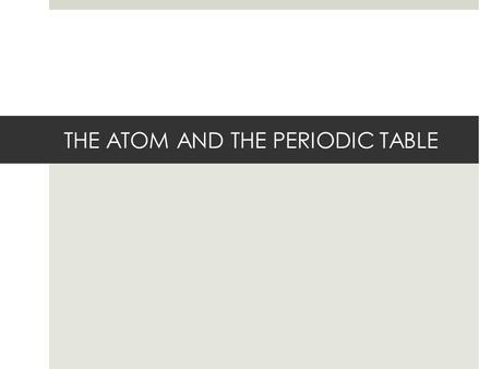 THE ATOM AND THE PERIODIC TABLE. STATE STANDARD  SPI 0807.9.9 Use the periodic table to determine the properties of an element.