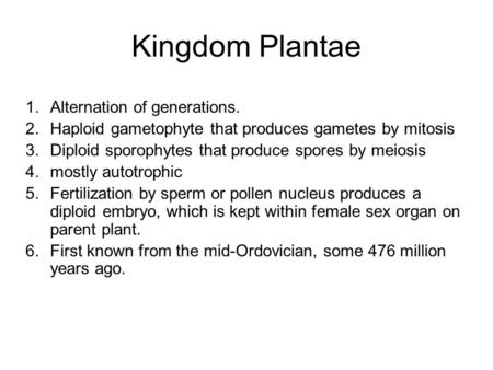 Kingdom Plantae 1.Alternation of generations. 2.Haploid gametophyte that produces gametes by mitosis 3.Diploid sporophytes that produce spores by meiosis.