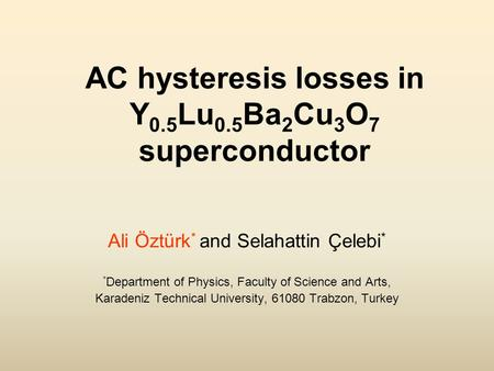 AC hysteresis losses in Y 0.5 Lu 0.5 Ba 2 Cu 3 O 7 superconductor Ali Öztürk * and Selahattin Çelebi * * Department of Physics, Faculty of Science and.