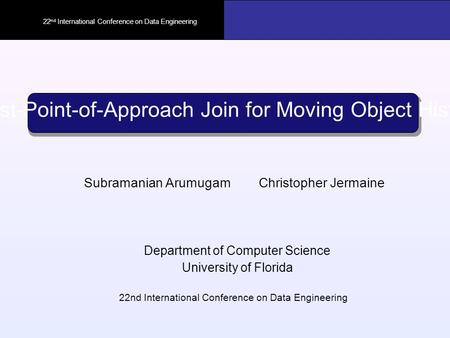 ICDE-2006 Subramanian Arumugam Christopher Jermaine Department of Computer Science University of Florida 22nd International Conference on Data Engineering.