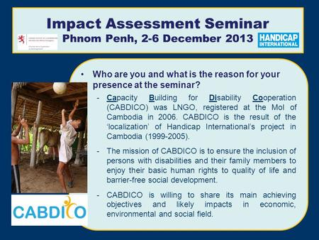 Who are you and what is the reason for your presence at the seminar? -Capacity Building for Disability Cooperation (CABDICO) was LNGO, registered at the.