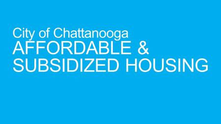 City of Chattanooga AFFORDABLE & SUBSIDIZED HOUSING.