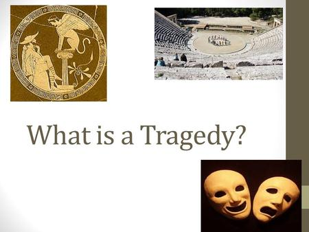 What is a Tragedy?. What do you think? What would be a tragic event for you? Can you think of tragic movies?