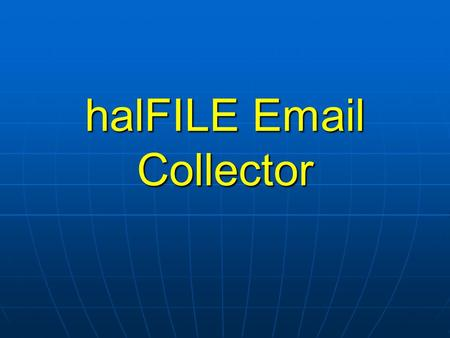 HalFILE Email Collector. Overview All-in-one program All-in-one program Client-side only Client-side only Outlook 2002 or newer Outlook 2002 or newer.