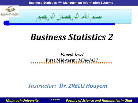 5-1 Business Statistics **** Management Information Systems Business Statistics 2 Fourth level First Mid-term: 1436-1437 Instructor: Dr. ZRELLI Houyem.