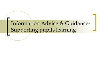 Information Advice & Guidance- Supporting pupils learning.
