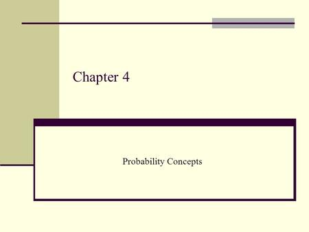 Chapter 4 Probability Concepts. 2 4.1 Events and Probability Three Helpful Concepts in Understanding Probability: Experiment Sample Space Event Experiment.