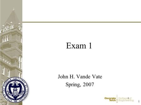 1 1 Exam 1 John H. Vande Vate Spring, 2007. 2 2 Process 80+ exams to grade Certainly errors, misunderstanding, … Happy to re-grade BUT –Only respond to.