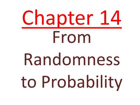 Chapter 14 From Randomness to Probability. Dealing with Random Phenomena A random phenomenon: if we know what outcomes could happen, but not which particular.