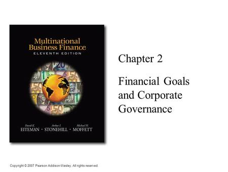 Copyright © 2007 Pearson Addison-Wesley. All rights reserved. Chapter 2 Financial Goals and Corporate Governance.